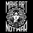 MAKE ART NOT WAR (anti antifa antifascist anti-fascism peace activist) T-SHIRT