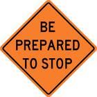 3M Reflective BE PREPARED TO STOP Street Road Construction Sign - 30 x 30