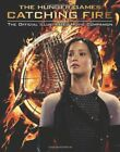 Catching Fire: The Official Illustrated Movie Companion (Hunger Games Trilogy),