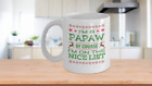 I'm a Papaw Of Course I'm on the Nice List Mug