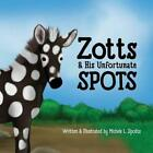 Zotts & His Unfortunate Spotts by Michele Spotts (English) Paperback Book