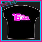 LEGAL AND 16 BIRTHDAY PRESENT 16TH SHIRT GIFT