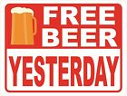 Free Beer Yesterday Sign. Size Options. Bar Pub Drinker Beers Man Cave Signs