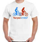 Your Pace or Mine - Mens Funny T-Shirt Bike Cycling Bicycle Mountain Road BMX