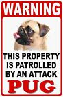 Warning Patrolled by Attack Pug Sign. Size Options. Lover of Pugs Dog Signs