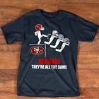San Francisco 49ers Because They're All Same Champion Supper Bowl Women Men Tee $28.93 USD on eBay