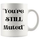 You're STILL Muted Bold Coffee Funny Mug - 2 Sizes