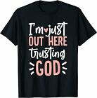 Im Just Out Here Trusting God T Shirt