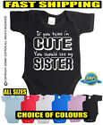IF YOU THINK IM CUTE YOU SHOULD SEE MY SISTER FUNNY BABY GROW VEST JBG442