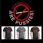 Funny Smoker's T-shirt, NON SMOKERS ARE P*SSIES!, Muliple Colors, S - 2XL