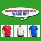 Funny T-shirt, THE AMERICAN DREAM CANNOT COME TRUE UNLESS YOU WAKE UP!, S - 2XL