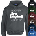 ROOFERS LIKE IT ON TOP - FUNNY HOODIE-  BIRTHDAY XMAS GIFT HOOD ROOFING