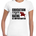grabmybits - Education is Important, Racing is Importanter Ladies T Shirt, Horse
