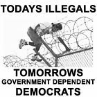 Anti Liberal TODAYS ILLEGALS, TOMORROWS DEMOCRATS  Conservative Political  Shirt
