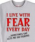 T Shirt - I LIVE WITH FEAR FISHING - Women Men Adopt Rescue Animal Cat Dog # 87