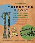 Trickster Magic : Transform Your World by Tapping into the Energy of the Trickst