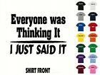 Everyone Was Thinking It T-Shirt #479 - Free Shipping