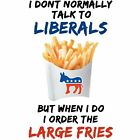 Pro Trump  LIBERALS LARGE FRIES Funny Conservative Political Shirt