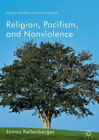 Religion, Pacifism, and Nonviolence James Kellenberger BB eng