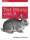 Text Mining with R: A Tidy Approach - Julia Silge, David Robinson