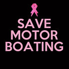 Breast Cancer Awareness SAVE MOTOR BOATING TShirt All Colors & Sizes
