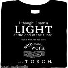 Light at End of Tunnel - Boss & More Work, funny t shirt, Sm - 5X, slogan shirts