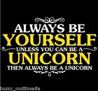Be Yourself. Unless You Can Be A Unicorn. Then Always Be A Unicorn Shirt, funny