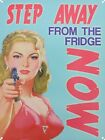Step Away From The Fridge Now Tin Sign 30x40cm