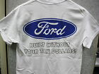 FORD BUILT WITHOUT YOUR TAX DOLLARS 100% COTTON SHIRT WHITE S,M,L,XL,XXL & 3XL