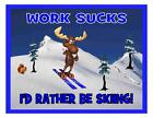 Custom Made T Shirt Work Sucks Rather Be Skiiing Moose Slopes Snow Winter Sports