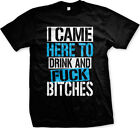 I Came Here To Drink And F*** B**** Funny Sayings Mens T-shirt