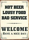 New Hot Beer, Lousy Food, Bad Service Welcome Metal Tin Sign