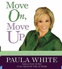 Move on, Move Up : Turn Yesterday's Trials into Today's Triumphs by Paula...