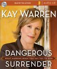 Dangerous Surrender : What Happens When You Say Yes to God by Kay Warren...