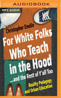 For White Folks Who Teach in the Hood... and the Rest of Y'All Too: Reality Peda