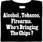 ATF Shirt, Alcohol, Tobacco, Firearms.- Who's Bringing Chips?  Funny Shirt