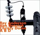 HAN BENNINK/RAY ANDERSON/CHRISTY DORAN - ABD NEW CD