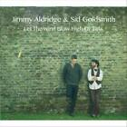 JIMMY ALDRIDGE/SID GOLDSMITH - LET THE WIND BLOW HIGH OR LOW NEW CD