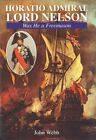 Horatio Admiral Lord Nelson: Was He a Freemason by Webb, John Paperback Book The