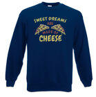 Sweet Dreams Are Made Of Cheese Sweatshirt Pullover Pizza Pizzeria Fun Love Käse
