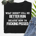 What Doesnt Kill Me Better Run Funny quote T shirt