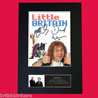 LITTLE BRITAIN Quality Autograph Mounted Photo Repro A4 Print 479