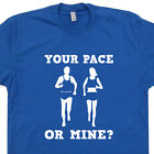 Running T SHIRT Your Pace or Mine Funny Crossfit Ironman Marathon Triathlon Tee