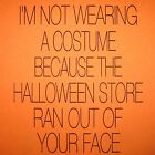 halloween store ran out of your face funny not wearing costume t shirt tee mens