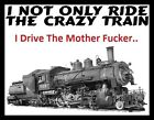 Drive the crazy train funny rude Men's T SHIRT 8 colours 6 sizes comedy funny