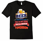 This Beer taste like I'm not going to work  tshirt T shirt T-Shirt Free shipping