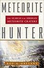 Meteorite Hunter : The Search for Siberian Meteorite Craters by Roy A. Gallant (
