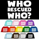 Who Rescued Who Screen Print Dog Cat Pet Puppy Adopt Shirt