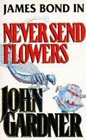 Never Send Flowers (James Bond novel), John Gardner, Used; Good Book £2.93 GBP on eBay