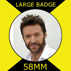 HUGH JACKMAN - LARGE 58mm BADGE #1
